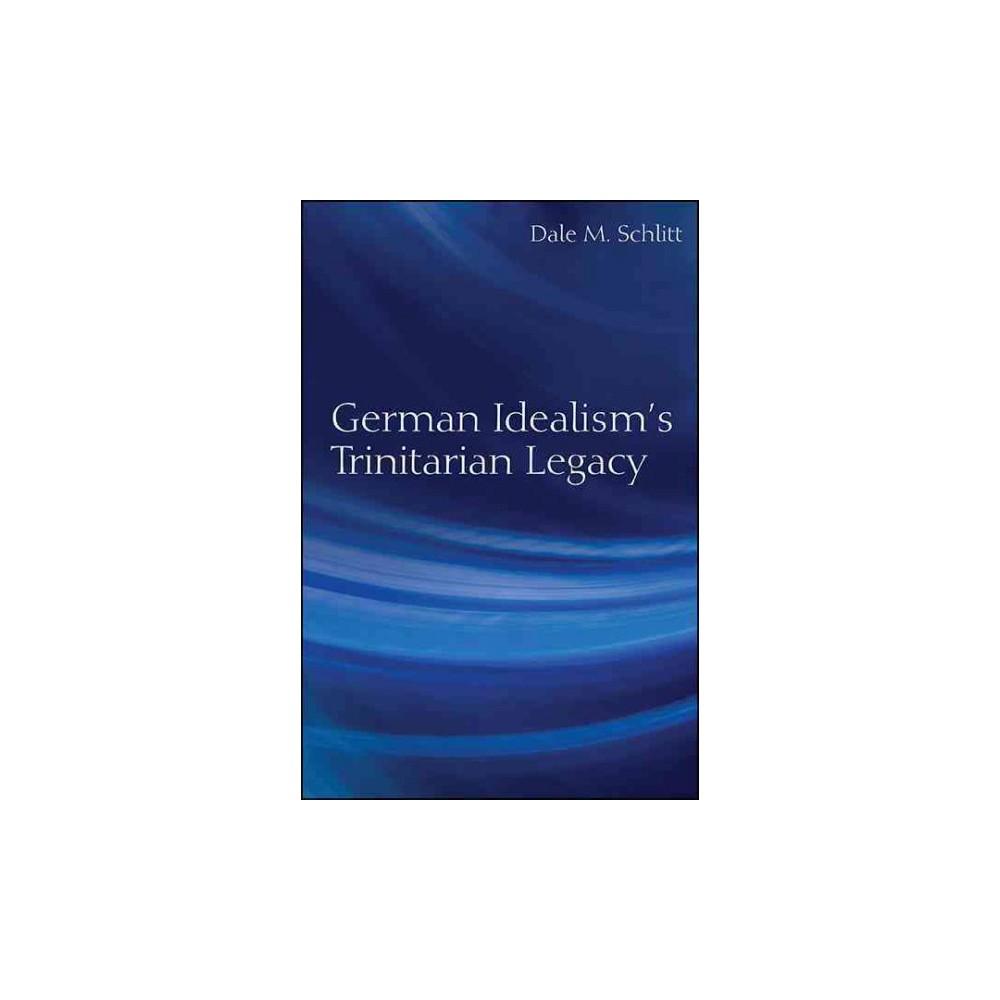 German Idealism's Trinitarian Legacy (Hardcover) (Dale M. Schlitt)