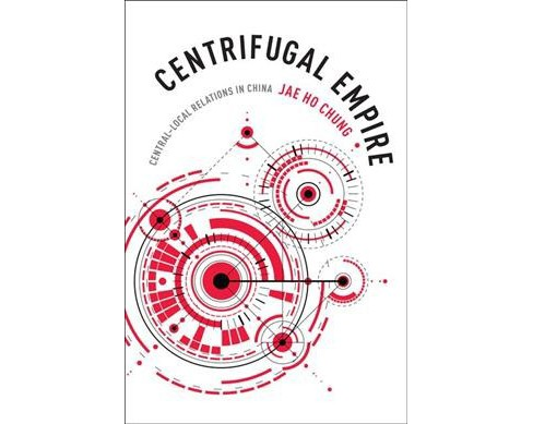 Centrifugal Empire : Central–Local Relations in China (Hardcover) (Jae Ho Chung) - image 1 of 1