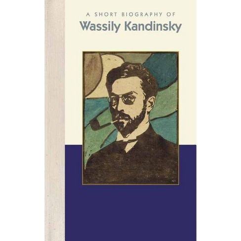 A Short Biography of Wassily Kandinsky - by  Joan Van Hooten (Hardcover) - image 1 of 1