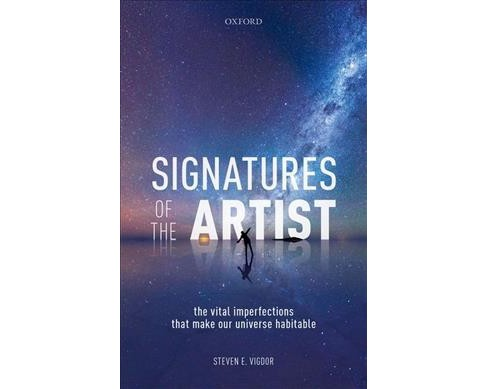 Signatures of the Artist : The Vital Imperfections That Make Our Universe Habitable -  (Hardcover) - image 1 of 1