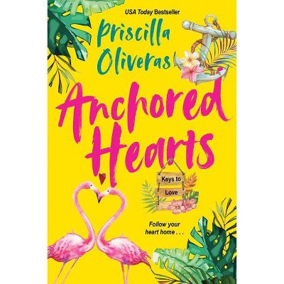Anchored Hearts - (Keys to Love) by  Priscilla Oliveras (Paperback)