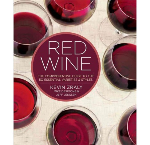 Red Wine : The Comprehensive Guide to the 50 Essential Varieties & Styles (Hardcover) (Kevin Zraly & - image 1 of 1
