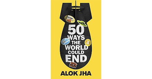 50 Ways the World Could End (Paperback) (Alok Jha) - image 1 of 1