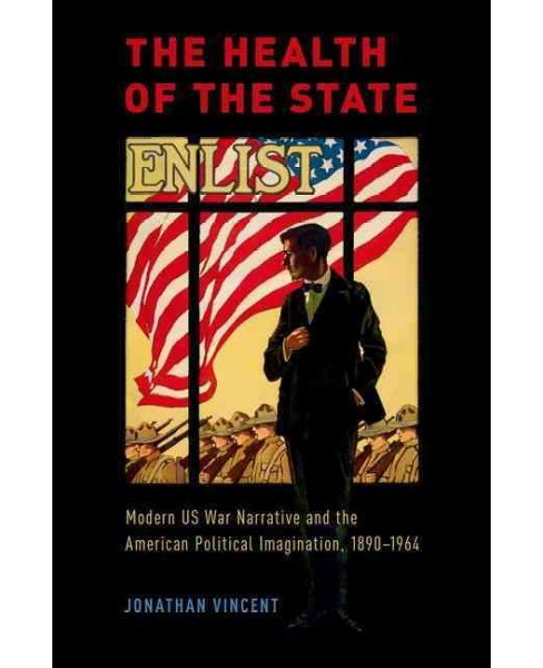 Health of the State : Modern US War Narrative and the American Political Imagination, 1890-1964 - image 1 of 1