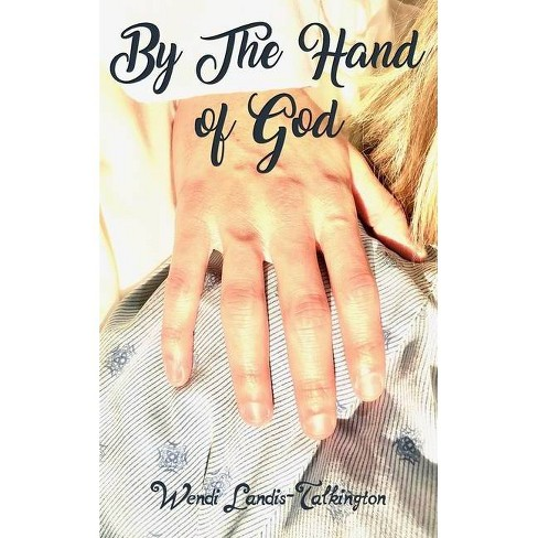 By the Hand of God - by  Wendi Landis-Talkington (Hardcover) - image 1 of 1