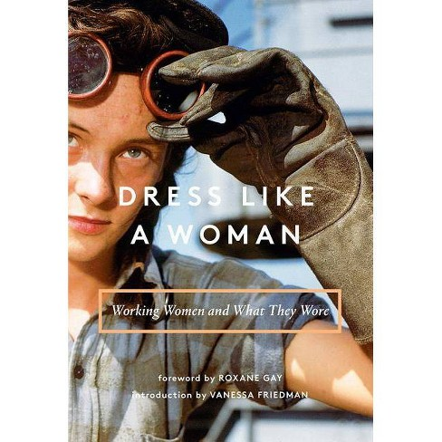 Dress Like a Woman - by  Abrams Books & Vanessa Friedman & Roxane Gay (Hardcover) - image 1 of 1