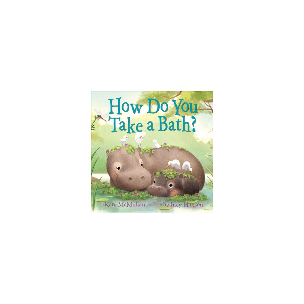 How Do You Take a Bath? - by Kate McMullan (Hardcover)