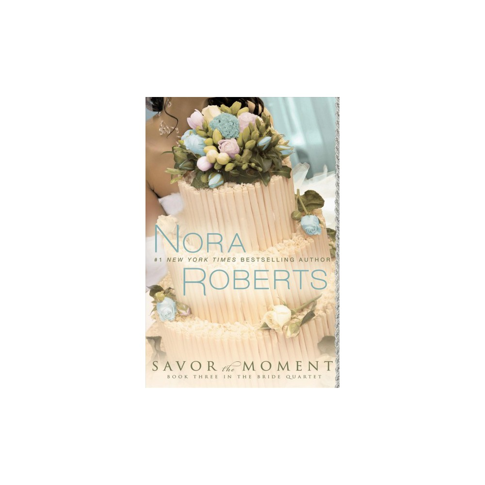 Savor the Moment - (Bride Quartet) by Nora Roberts (Paperback)