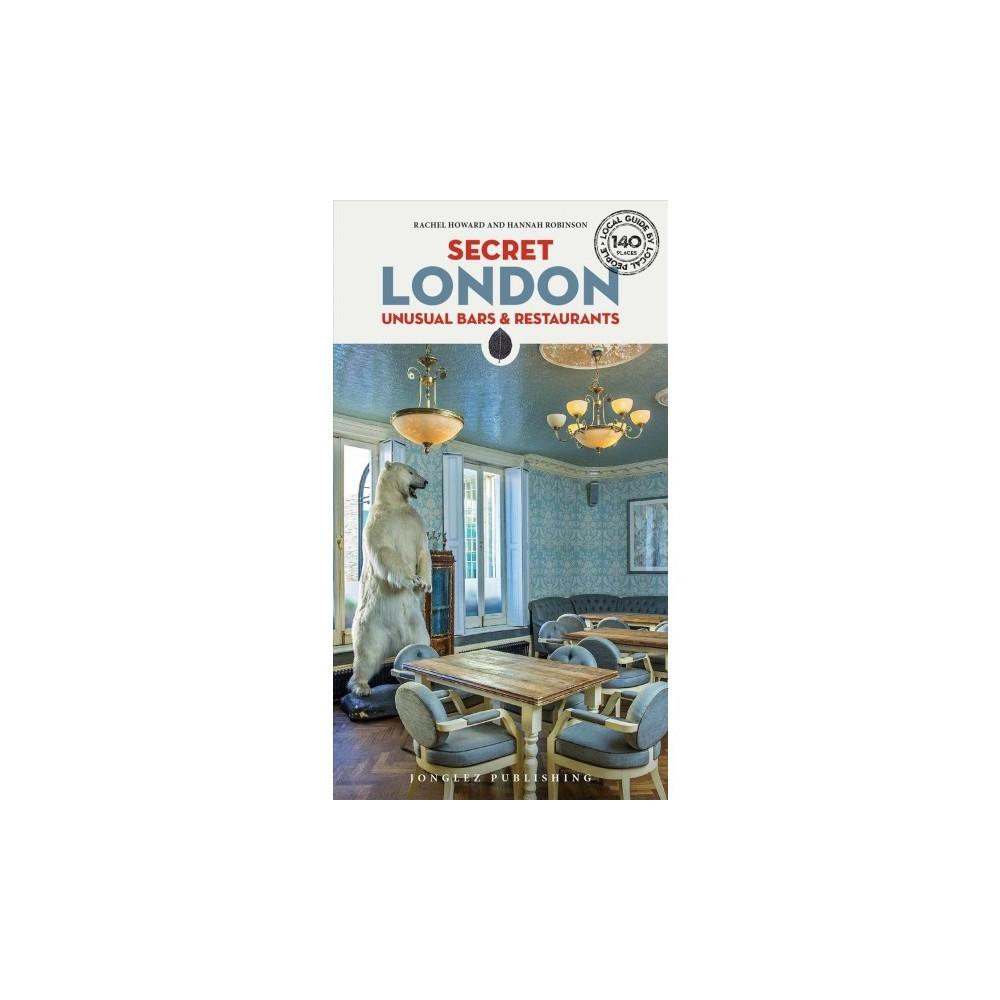 Secret London Unusual Bars & Restaurants - 7 by Hannah Robinson & Rachel Howard (Paperback)