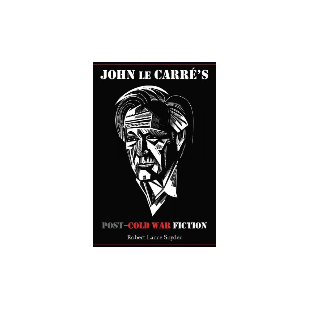 John le Carre's Post-Cold War Fiction (Hardcover) (Robert Lance Snyder)