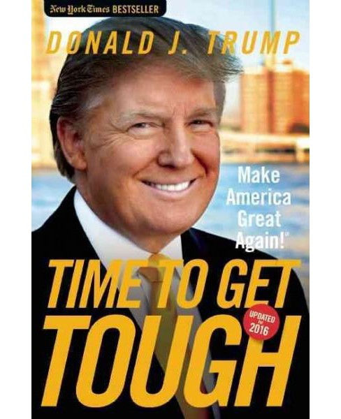 Time to Get Tough : Make America Great Again! (Updated) (Paperback) (Donald Trump) - image 1 of 1