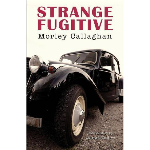 Strange Fugitive - (Exile Classics) by  Morley Callaghan (Paperback) - image 1 of 1