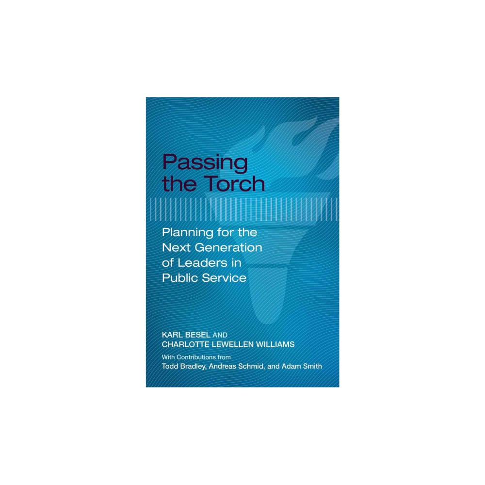 Passing the Torch : Planning for the Next Generation of Leaders in Public Service (Paperback) (Karl