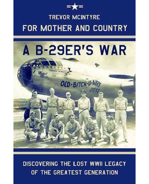 For Mother and Country - a B-29er's War : Discovering the Lost Wwii Legacy of the Greatest Generation - image 1 of 1