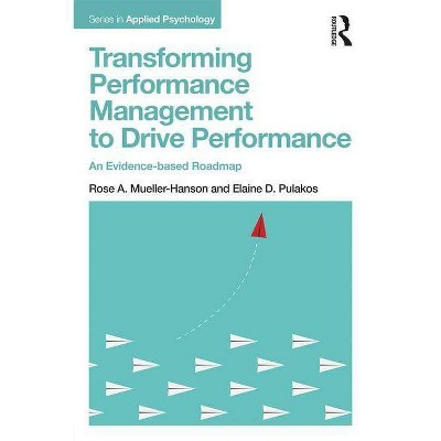 Transforming Performance Management to Drive Performance - (Applied Psychology) by  Rose A Mueller-Hanson & Elaine D Pulakos (Paperback)