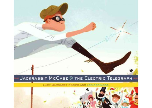 Jackrabbit Mccabe & the Electric Telegraph (Hardcover) (Lucy Margaret Rozier) - image 1 of 1