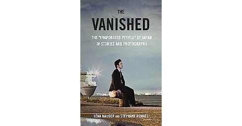 "Vanished : The ""Evaporated People"" of Japan in Stories and Photographs (Hardcover) (Lena Mauger) - image 1 of 1"