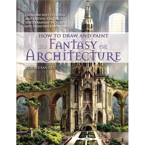 How to Draw and Paint Fantasy Architecture - by  Rob Alexander (Paperback) - image 1 of 1