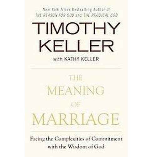 Meaning of Marriage : Facing the Complexities of Commitment With the Wisdom of God (Hardcover) (Timothy - image 1 of 1