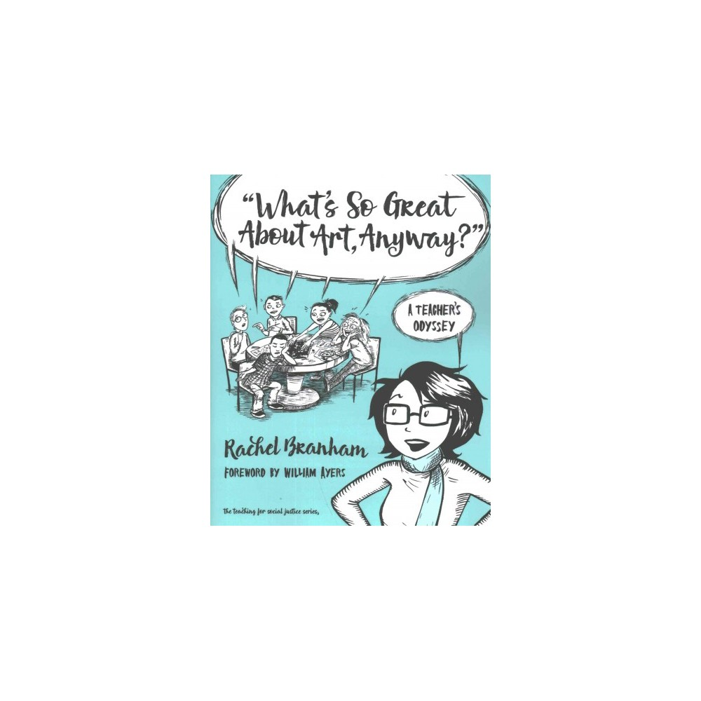 What's So Great About Art, Anyway? : A Teacher's Odyssey (Paperback) (Rachel Branham)