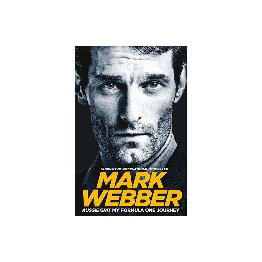 Aussie Grit My Formula One Journey By Mark Webber Paperback