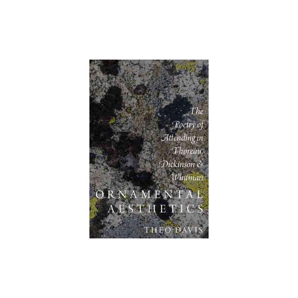 Ornamental Aesthetics : The Poetry of Attending in Thoreau, Dickinson, and Whitman (Hardcover) (Theo