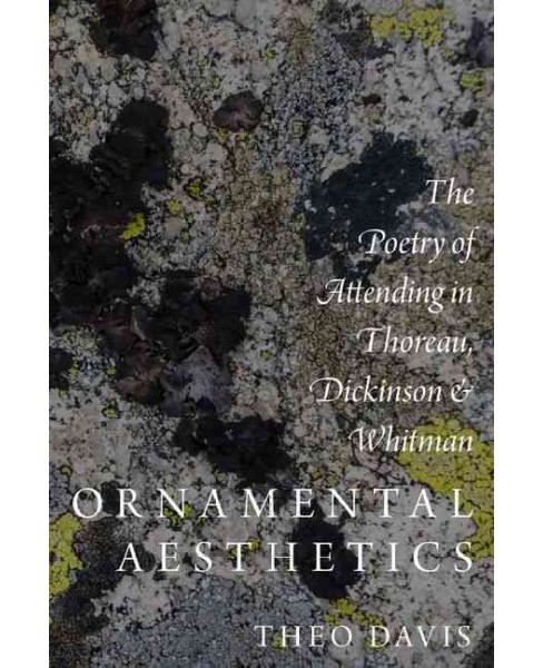 Ornamental Aesthetics : The Poetry of Attending in Thoreau, Dickinson, and Whitman (Hardcover) (Theo - image 1 of 1