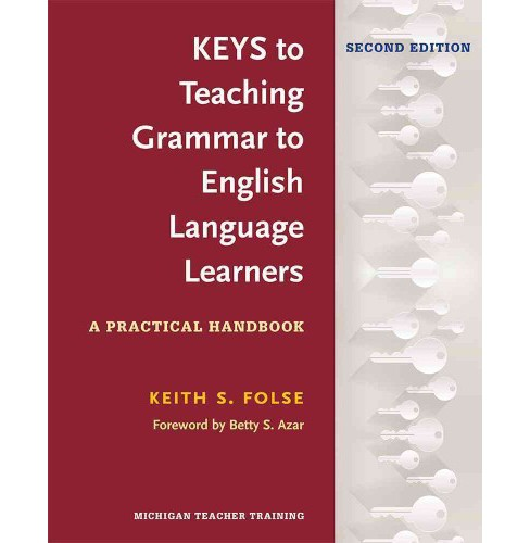 Keys to Teaching Grammar to English Language Learners : A Practical Handbook (Paperback) (Ph.D. Keith S. - image 1 of 1