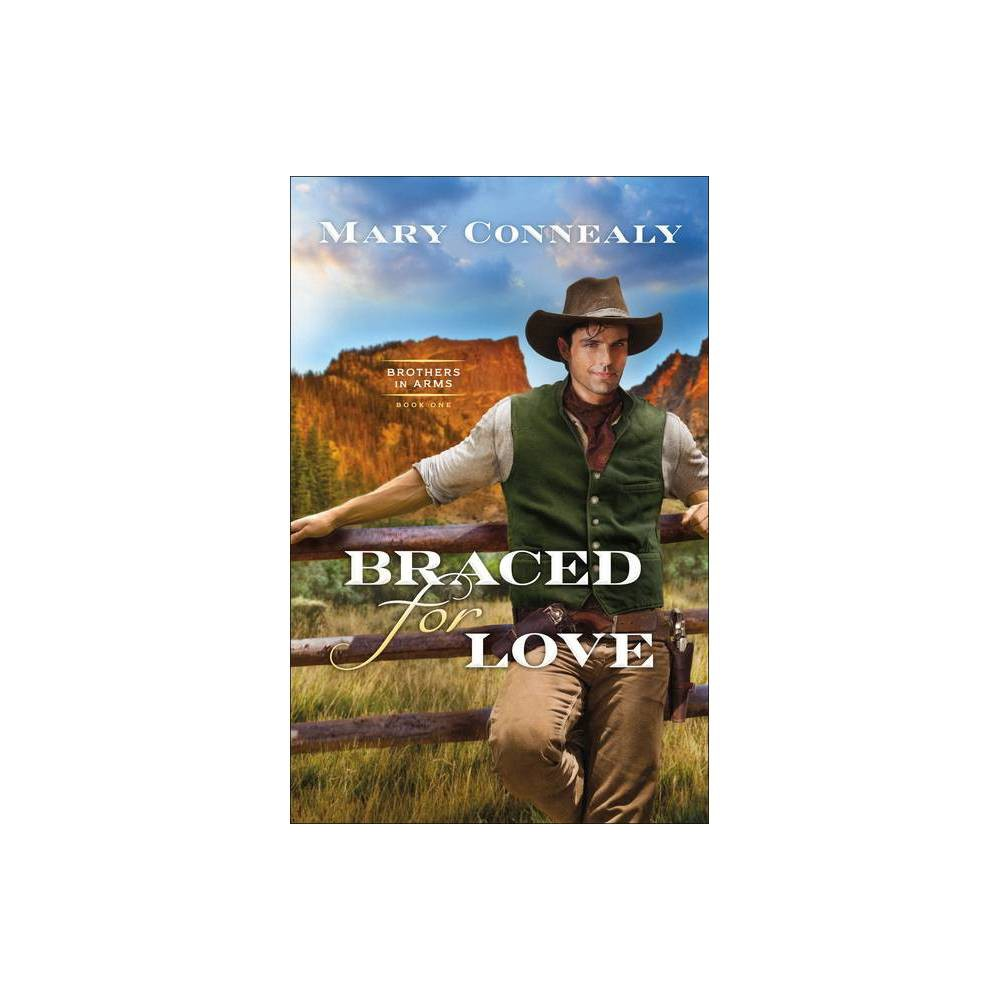 Braced For Love Brothers In Arms By Mary Connealy Paperback