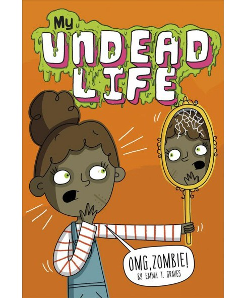 Omg, Zombie! -  (My Undead Life) by Emma T. Graves (Paperback) - image 1 of 1