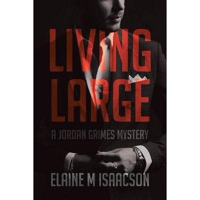 Living Large - by  Elaine M Isaacson (Paperback)