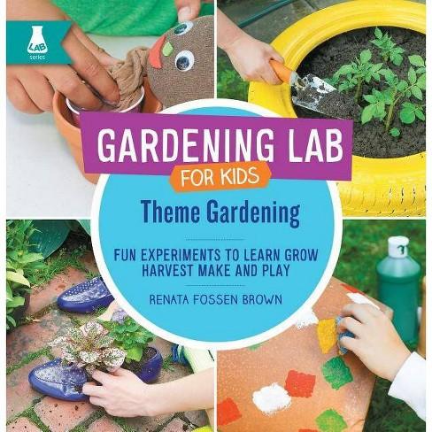 Theme Gardening - (Gardening Lab for Kids) by  Renata Fossen Brown (Hardcover) - image 1 of 1