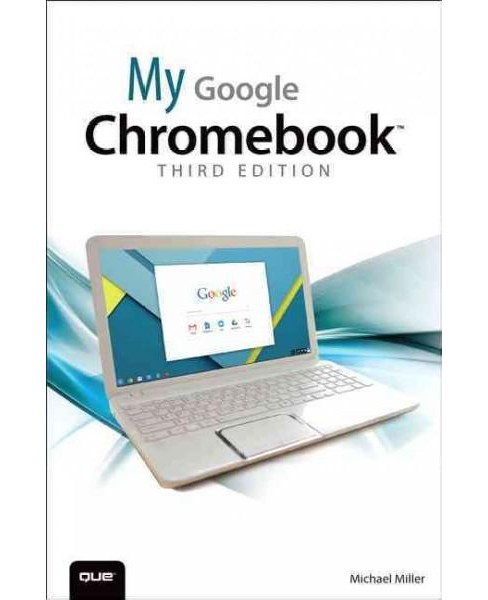My Google Chromebook (Paperback) (Michael Miller) - image 1 of 1
