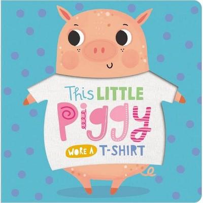 This Little Piggy Wore A T-Shirt (Board Book)