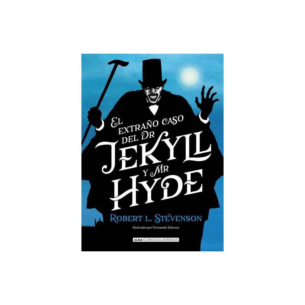 El Extra O Caso De Dr Jekyll Y Mr Hyde Cl Sicos Ilustrados By Robert L Stevenson Hardcover
