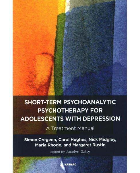 Short-Term Psychoanalytic Psychotherapy for Adolescents With Depression : A Treatment Manual (Paperback) - image 1 of 1