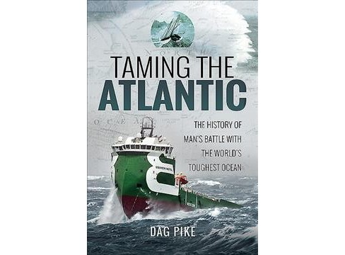 Taming the Atlantic : The History of Man's Battle With the World's Toughest Ocean (Hardcover) (Dag Pike) - image 1 of 1