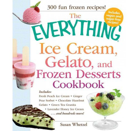 Everything Ice Cream, Gelato, and Frozen Desserts Cookbook (Paperback) (Susan Whetzel) - image 1 of 1
