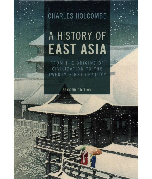 History of East Asia : From the Origins of Civilization to the Twenty-first Century (Hardcover) (Charles - image 1 of 1