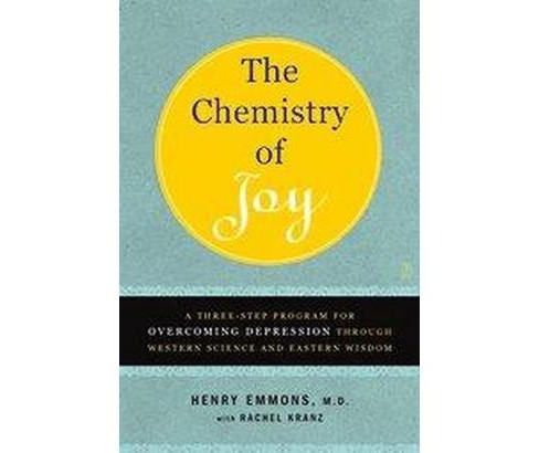 Chemistry of Joy : A Three-step Program for Overcoming Depression Through Western Science And Eastern - image 1 of 1