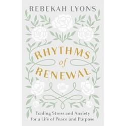 Rhythms of Renewal - by Rebekah Lyons (Hardcover)