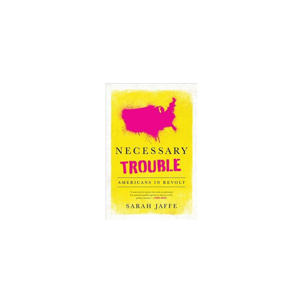 Necessary Trouble : Americans in Revolt (Reprint) (Paperback) (Sarah Jaffe)