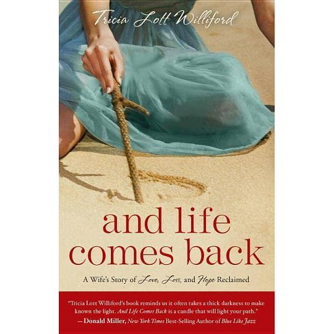 And Life Comes Back - by  Tricia Lott Williford (Paperback) - image 1 of 1