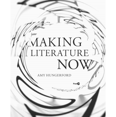 Making Literature Now (Hardcover) (Amy Hungerford) - image 1 of 1