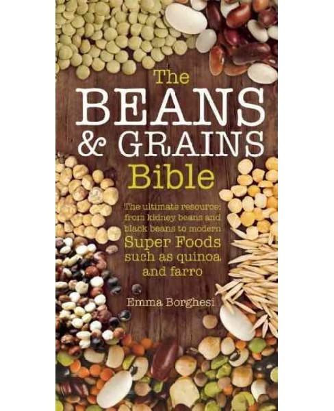 Beans & Grains Bible : The Ultimate Resource: from Kidney Beans and Black Beans to Modern Superfoods - image 1 of 1