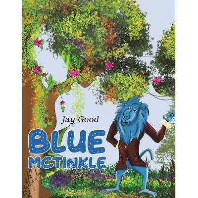Blue McTinkle - by  Jay Good (Paperback)