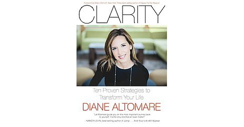 Clarity : Ten Proven Strategies to Transform Your Life (Paperback) (Diane Altomare) - image 1 of 1