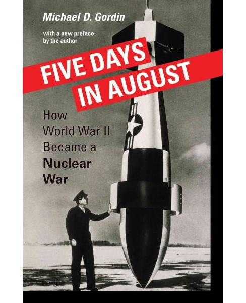 Five Days in August : How World War II Became a Nuclear War (Reprint) (Paperback) (Michael D. Gordin) - image 1 of 1