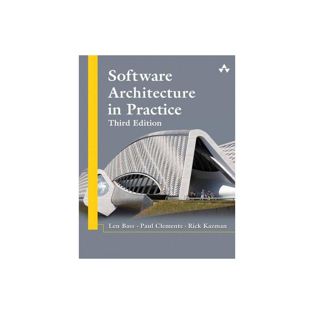 Software Architecture In Practice Sei Software Engineering 3rd Edition By Len Bass Paul Clements Rick Kazman Hardcover