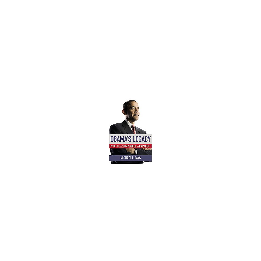 Obama's Legacy : What He Accomplished As President (Hardcover) (Michael I. Days)